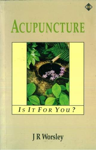 J.R. Worsley - Acupuncture - Is it for You?