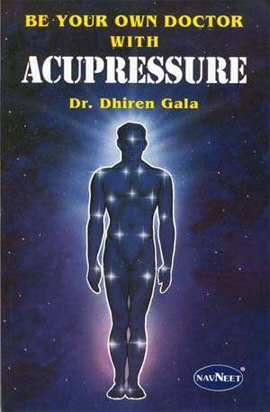 Dhiren Gala - Be Your Own Doctor with Acupressure