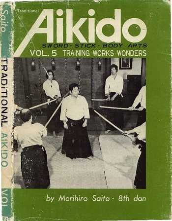 Morihiro Saito - Aikido (vol. 5) - Training Works Wonders