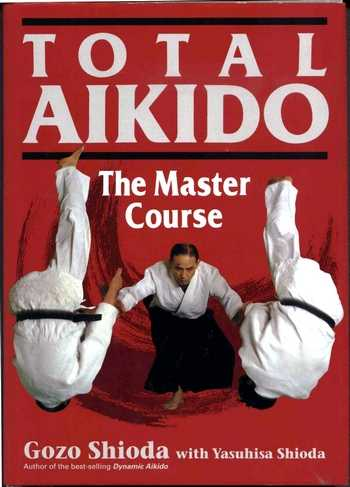 Gozo Shioda - Total Aikido - The Master Course