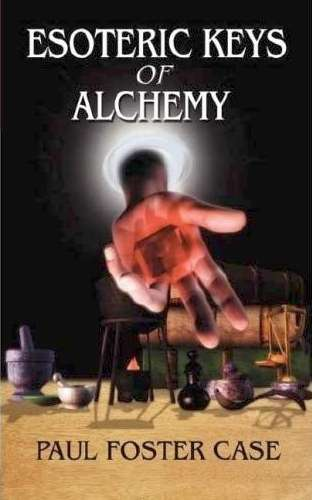 Paul Foster Case - Esoteric Keys of Alchemy