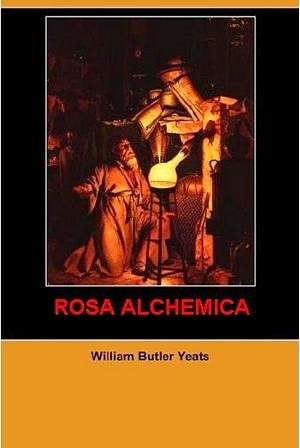William Butler Yeats - Rosa Alchemica