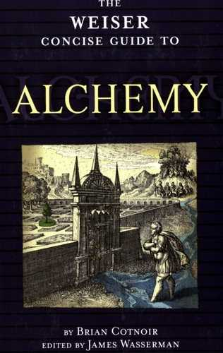 Brian Cotnoir - The Weiser Concise Guide to Alchemy