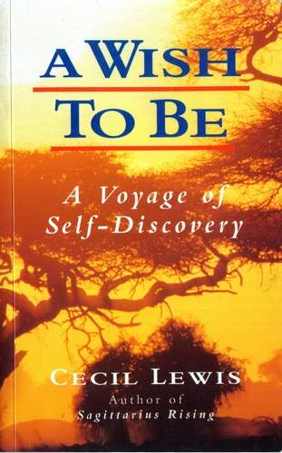 Cecil Lewis - A Wish to Be - A Voyage of Self-Discovery
