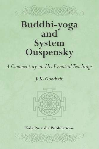 J.K. Goodwin - Buddhi-yoga and System Ouspensky