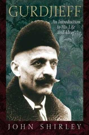 John Shirley - Gurdjieff - An Introduction to His Life and Ideas
