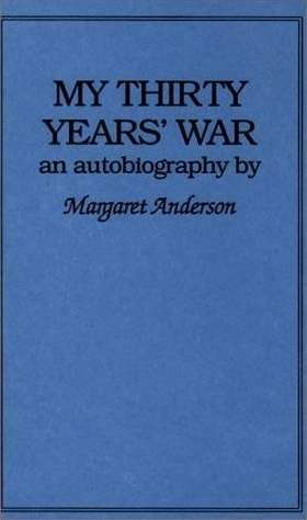 Margaret Anderson - My Thirty Years' War