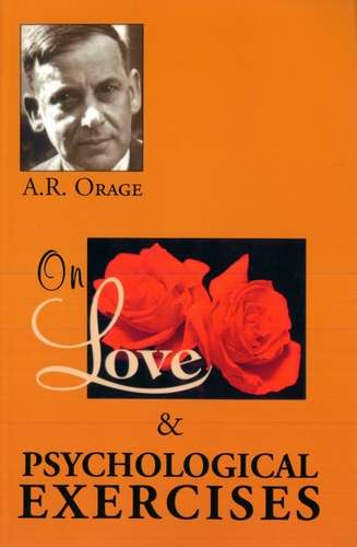 A.R. Orage - On Love & Psychological Exercises