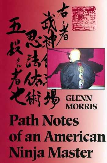 Glenn Morris - Path Notes of an American Ninja Master