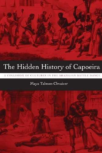 Maya Talmon-Chvaicer - The Hidden History of Capoeira