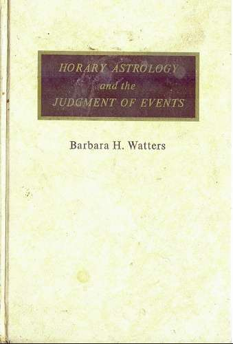 Barbara Watters - Horary Astrology and the Judgment of Events
