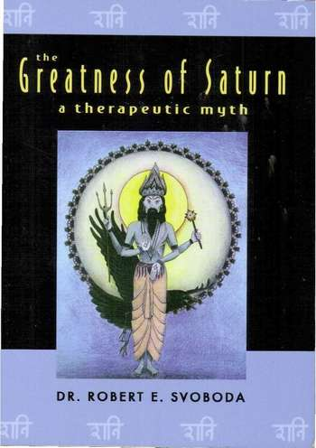 Robert E. Svoboda - The Greatness of Saturn - A Therapeutic Myth