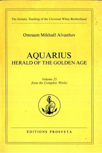 Omraam Mikhael Aivanhov - Aquarius - Herald of the Golden Age