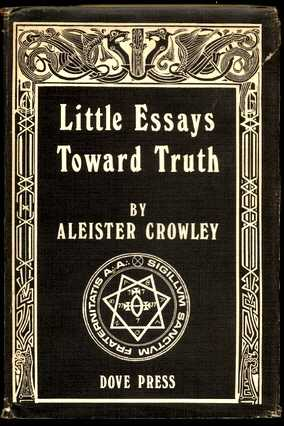Aleister Crowley - Little Essays Toward Truth