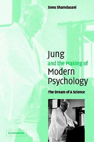 Sonu Shamdasani - Jung and the Making of Modern Psychology