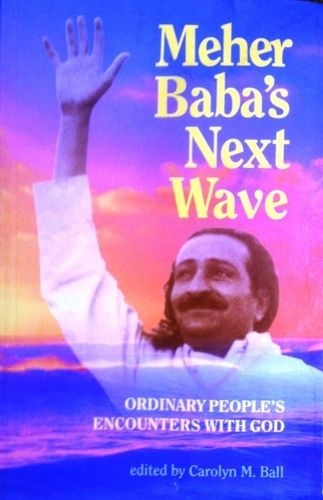Meher Baba's Next Wave - Ordinary People's Encounters with God