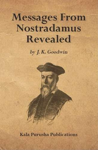 J.K. Goodwin - Messages from Nostradamus Revealed