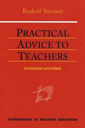 Rudolf Steiner - Practical Advice to Teachers