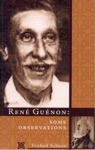 Frithjof Schuon - Rene Guenon - Some Observations