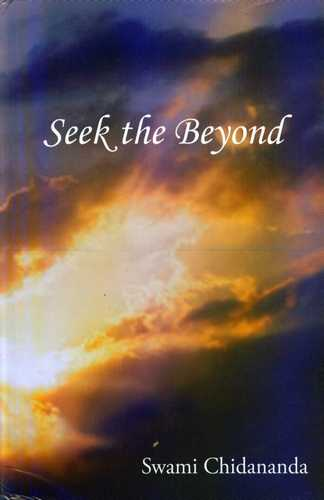 Swami Chidananda - Seek the Beyond