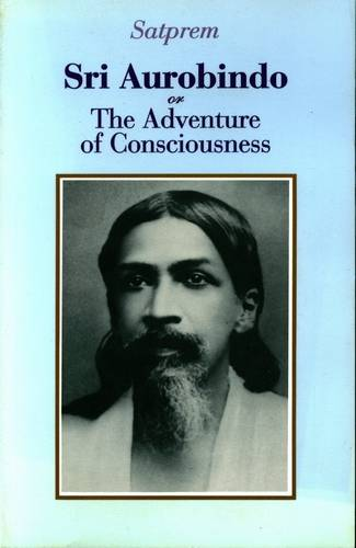 Satprem - Sri Aurobindo, or The Adventure of Consciousness