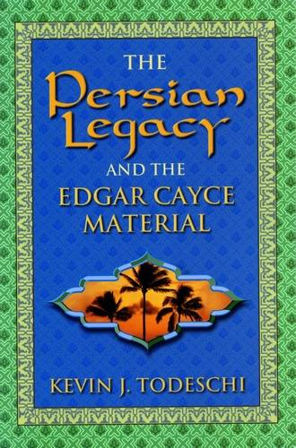 Kevin Todeschi - The Persian Legacy and the Edgar Cayce Material