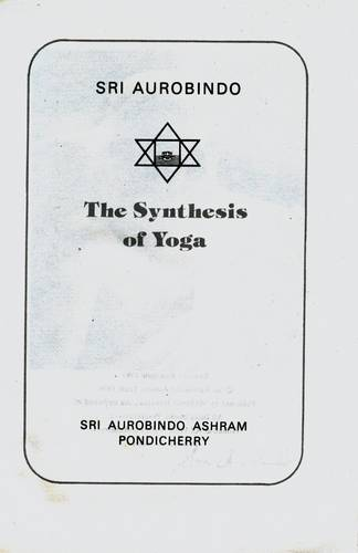 Sri Aurobindo - The Synthesis of Yoga