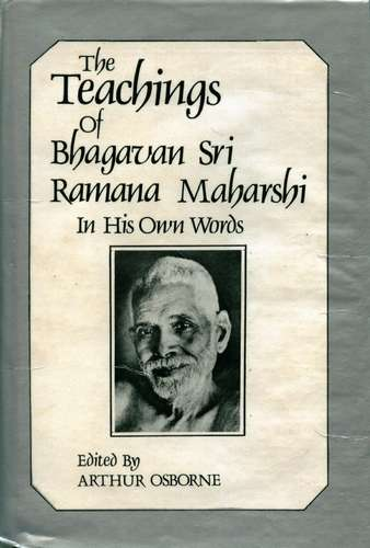 The Teachings of Bhagavan Sri Ramana Maharshi - In His Own Words