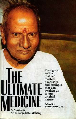 Nisargadatta Maharaj - The Ultimate Medicine