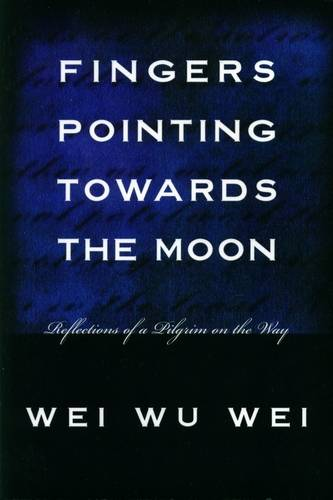 Wei Wu Wei - Fingers Pointing Towards the Moon