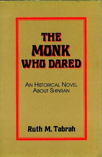 Ruth M. Tabrah - The Monk Who Dared. A Novel about Shinran
