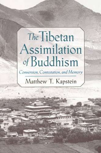 Matthew Kapstein - The Tibetan Assimilation of Buddhism