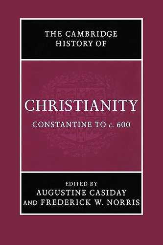 The Cambridge History of Christianity - Constantine to c. 600