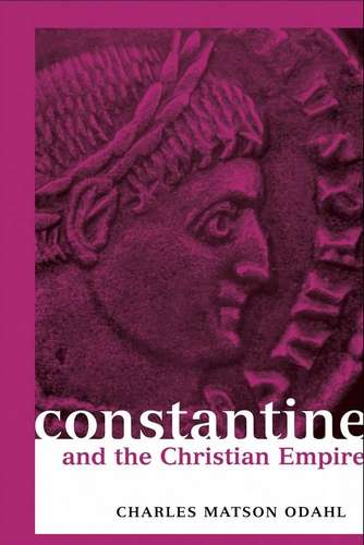 Charles Odahl - Constantine and the Christian Empire