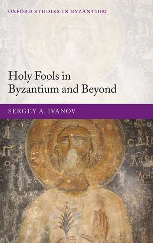 Sergey Ivanov - Holy Fools in Byzantiun and Beyond