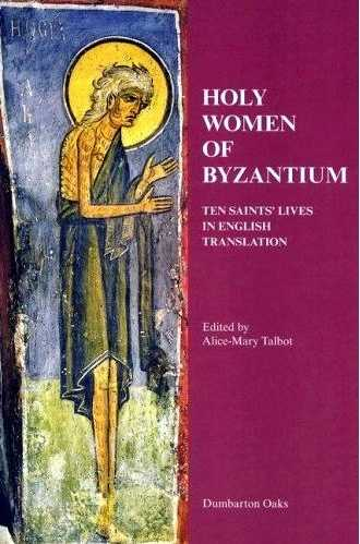 Alice-Mary Talbot - Holy Women of Byzantium