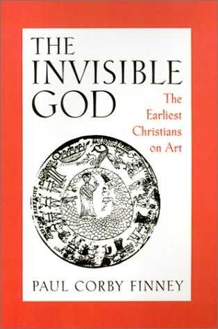 Paul Finney - The Invisible God - The Earliest Christians on Art