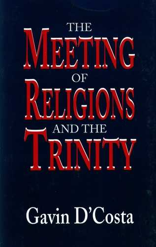 Gavin D'Costa - The Meeting of Religions and the Trinity