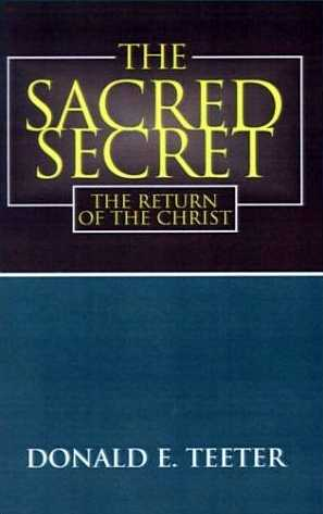 Donald E. Teeter - The Sacred Secret - The Return of the Christ