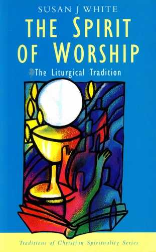 Susan J. White - The Spirit of Worship - The Liturgical Traditio