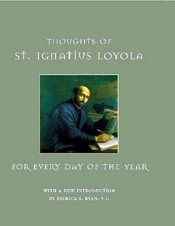 Thoughts of St. Ignatius of Loyola for Every Day of the Year