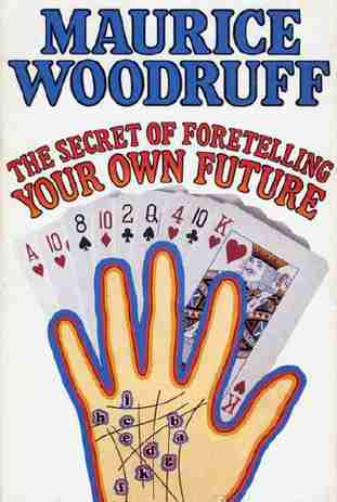 Maurice Woodruff - The Secret of Foretelling Your Own Future
