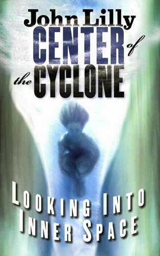 John Lilly - Center of the Cyclone - Looking into Inner Space