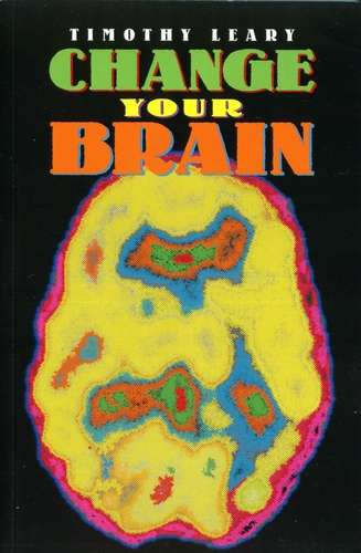 Timothy Leary - Change Your Brain