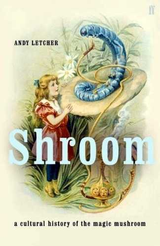 A. Letcher - Shroom - A Cultural History of the Magic Mushroom