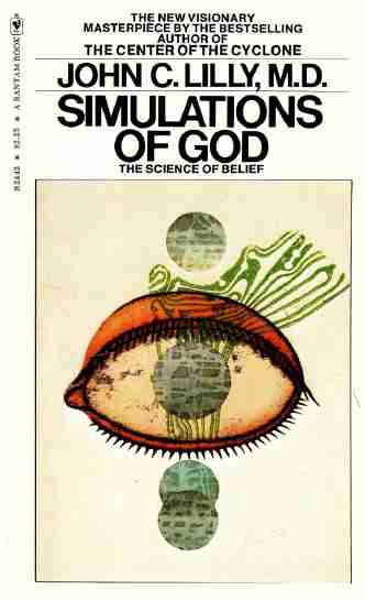 John C. Lilly - Simulations of God