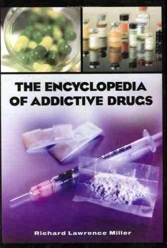 Richard L. Miller - The Encyclopedia of Addictive Drugs
