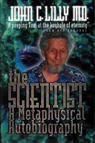 John Lilly - The Scientist - A Metaphysical Autobiography