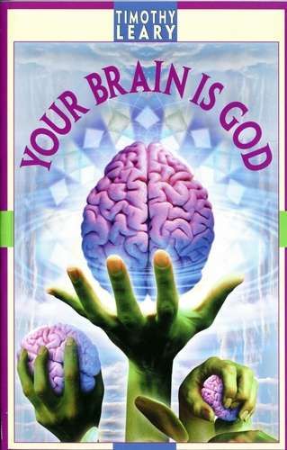 Timothy Leary - Your Brain is God