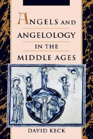David Keck - Angels and Angelology in the Middle Ages